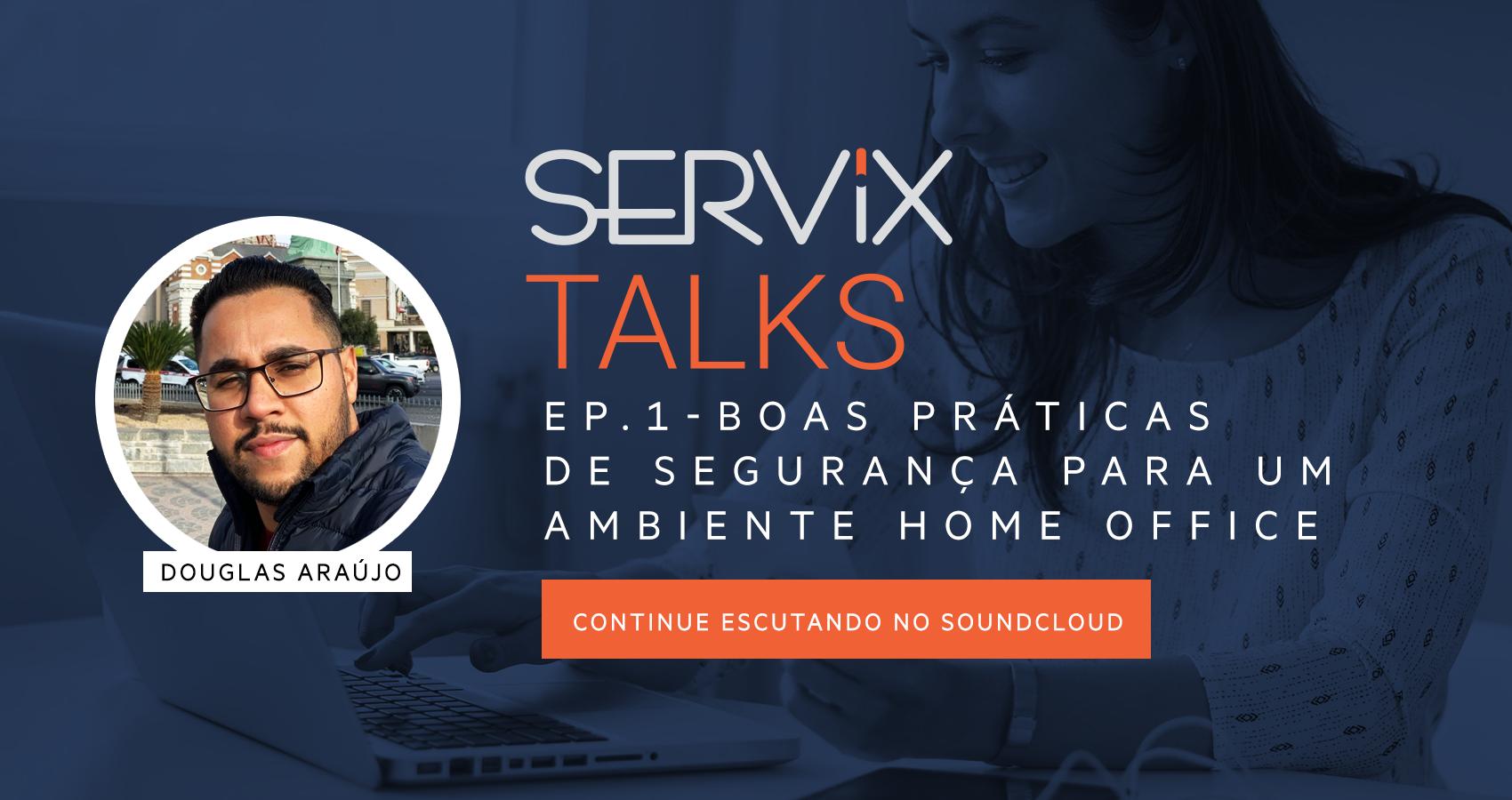 (Português) Servix Talks - EP1 - Boas práticas de segurança para um ambiente Home Office